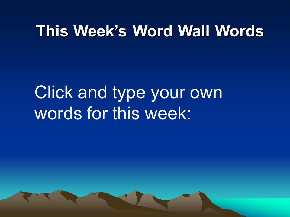 This Weeks Word Wall Words Click and type your own words for this week: