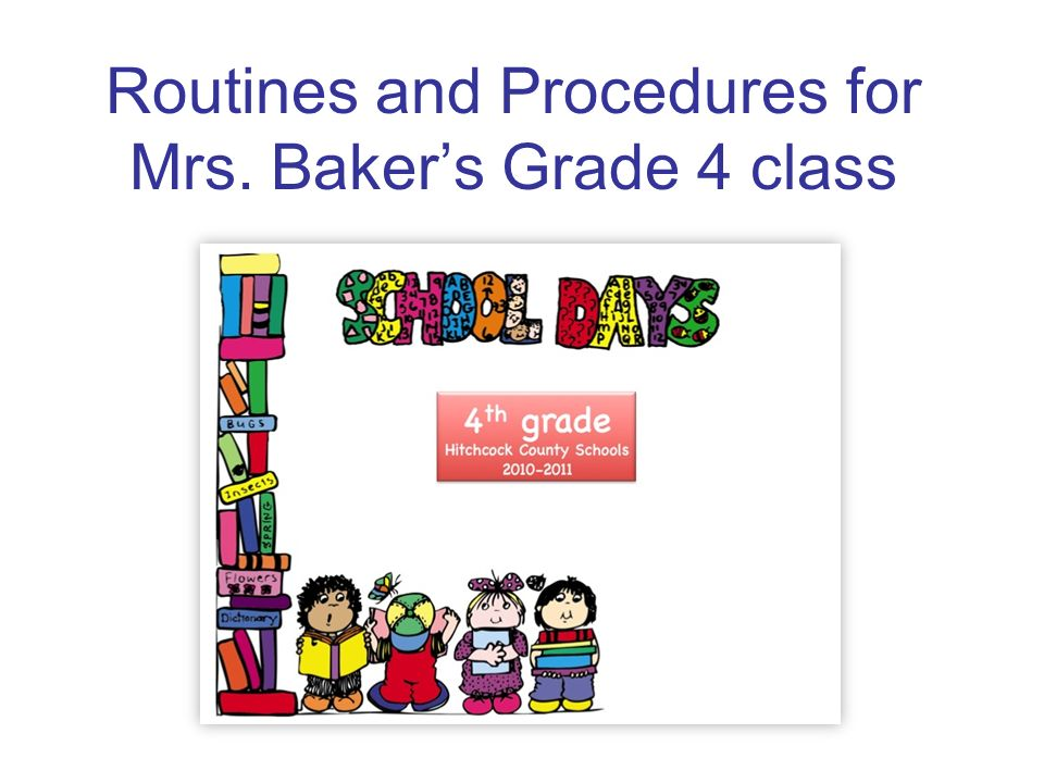 Routines and Procedures for Mrs. Bakers Grade 4 class