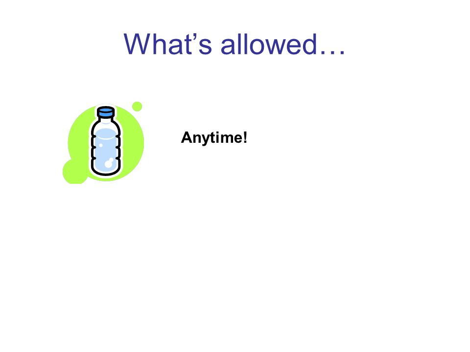 Whats allowed… Anytime!