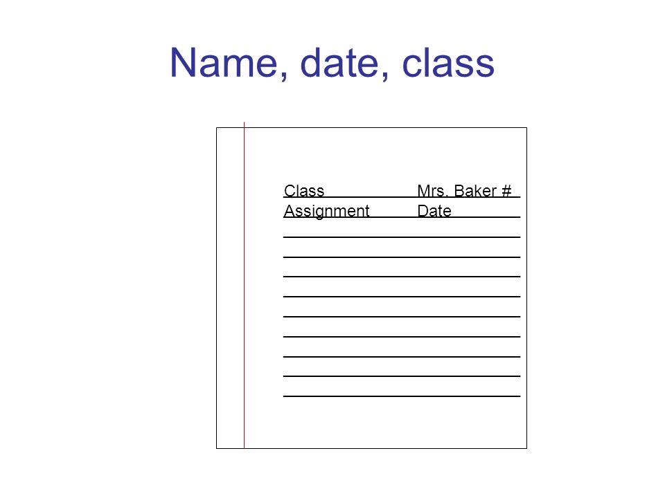 Name, date, class __________________________ Mrs. Baker # Date Class Assignment