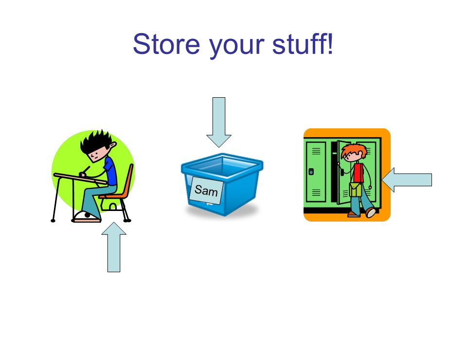 Store your stuff! Sam