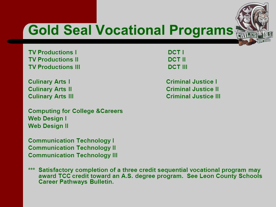 Gold Seal Vocational Programs TV Productions I DCT I TV Productions II DCT II TV Productions III DCT III Culinary Arts ICriminal Justice I Culinary Ar