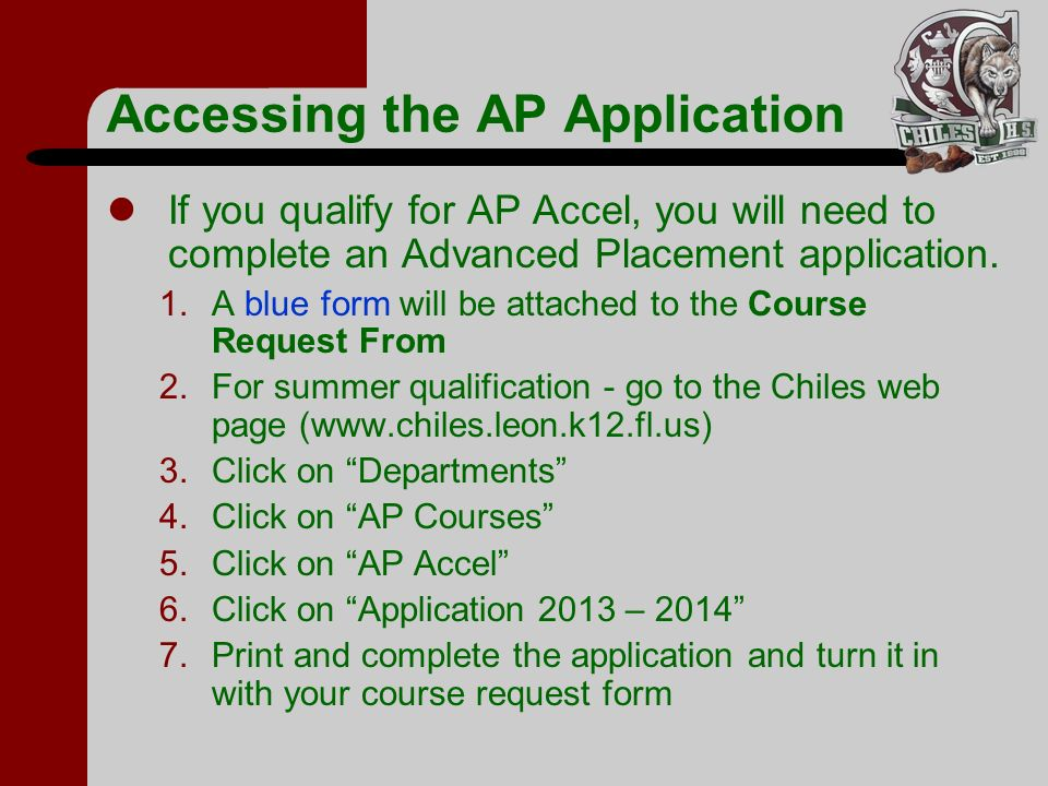 Accessing the AP Application If you qualify for AP Accel, you will need to complete an Advanced Placement application. 1.A blue form will be attached