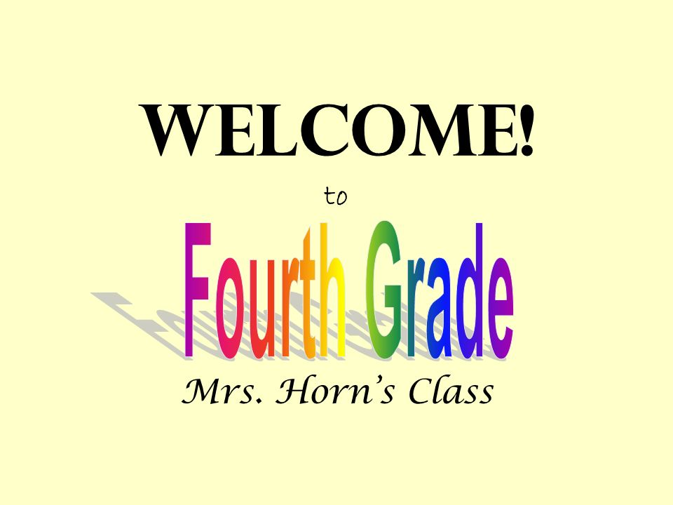 Welcome! to Mrs. Horns Class