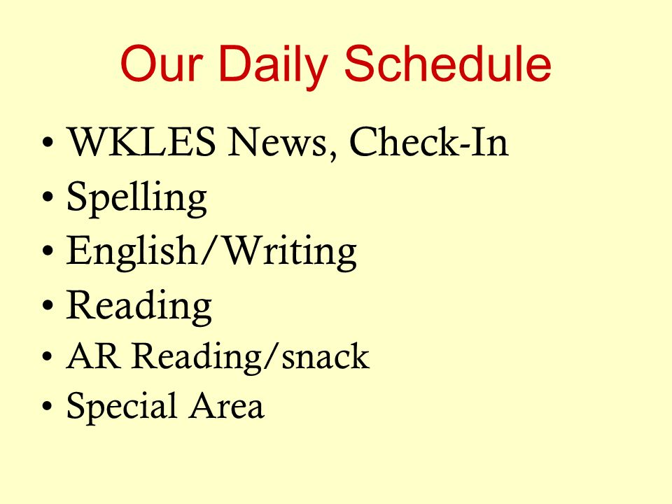 Our Daily Schedule WKLES News, Check-In Spelling English/Writing Reading AR Reading/snack Special Area