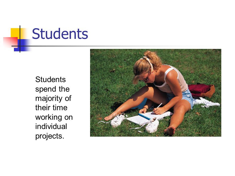 Students Students spend the majority of their time working on individual projects.