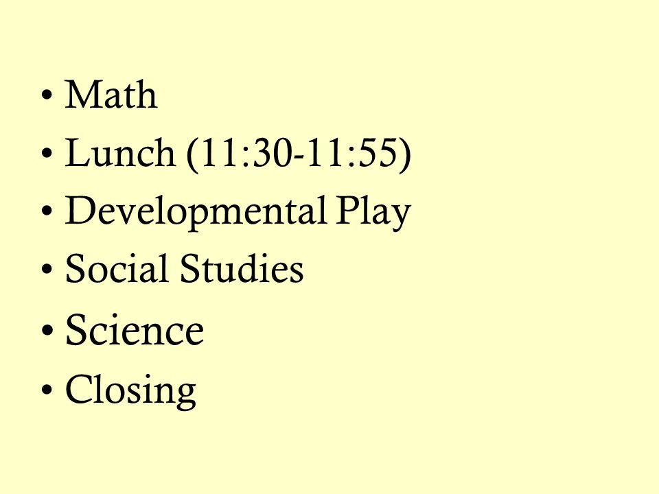 Math Lunch (11:30-11:55) Developmental Play Social Studies Science Closing