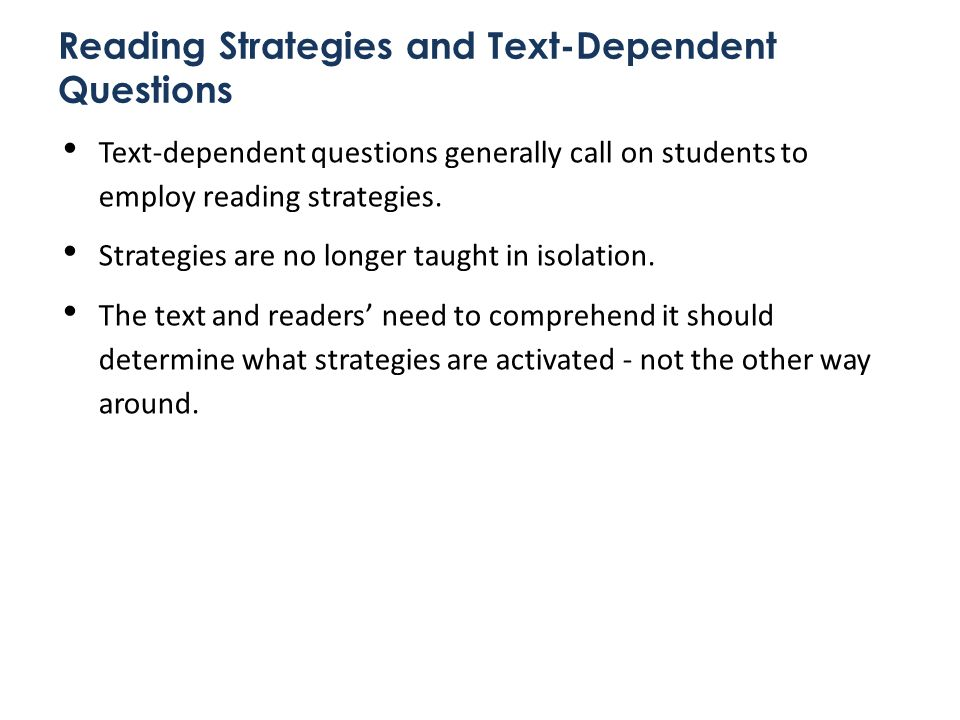 Reading Strategies and Text-Dependent Questions Text-dependent questions generally call on students to employ reading strategies.