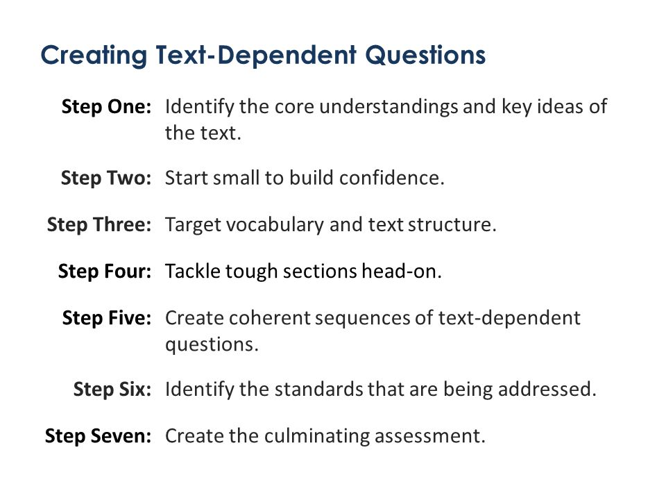 Creating Text-Dependent Questions 9 Step One:Identify the core understandings and key ideas of the text.