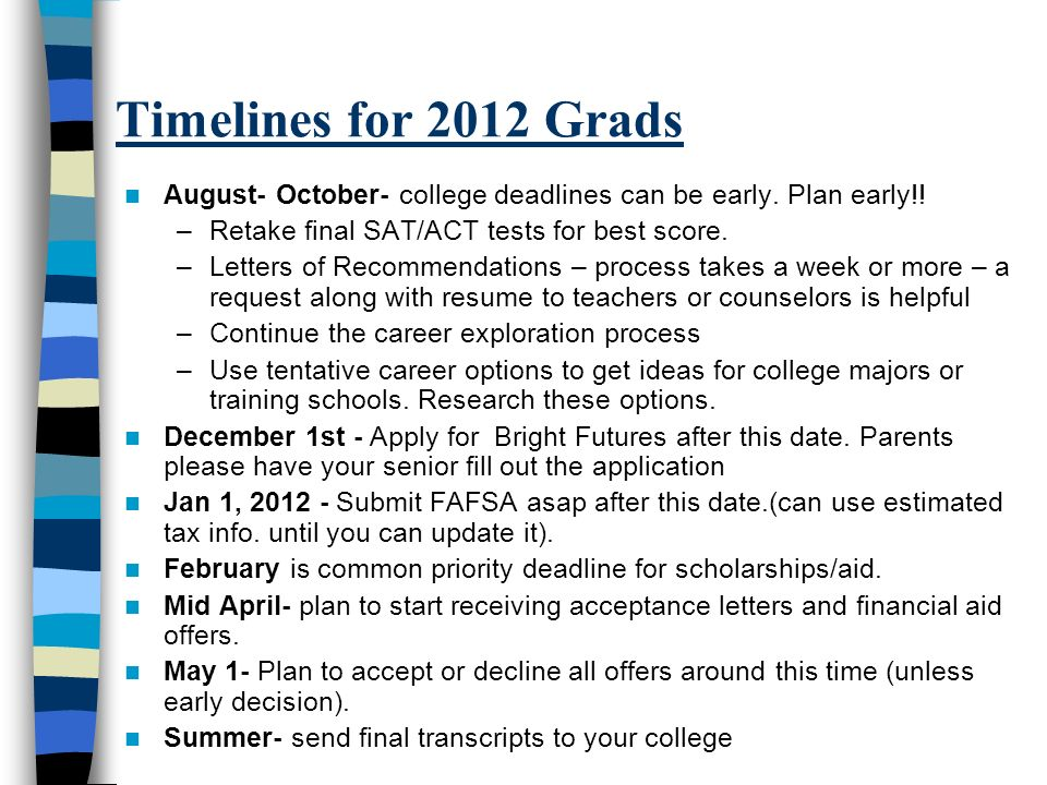 Timelines for 2012 Grads August- October- college deadlines can be early.