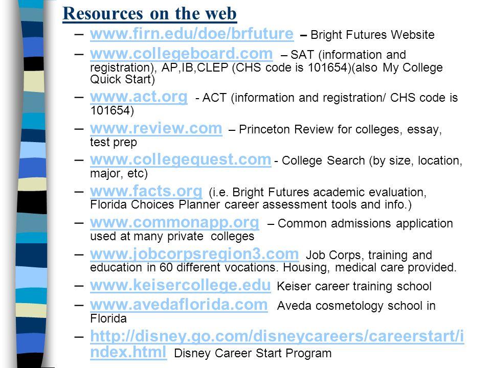 Resources on the web –www.firn.edu/doe/brfuture – Bright Futures Websitewww.firn.edu/doe/brfuture –www.collegeboard.com – SAT (information and registr