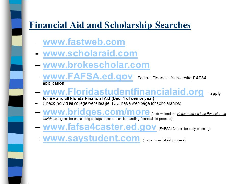 Financial Aid and Scholarship Searches - www.fastweb.com www.fastweb.com -www.scholaraid.comwww.scholaraid.com –www.brokescholar.comwww.brokescholar.c