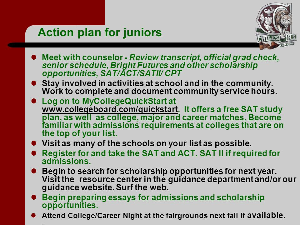 Action plan for juniors Meet with counselor - Review transcript, official grad check, senior schedule, Bright Futures and other scholarship opportunit