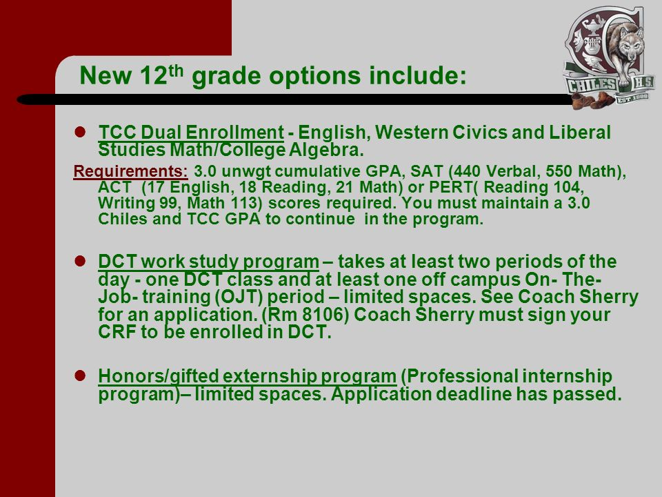 New 12 th grade options include: TCC Dual Enrollment - English, Western Civics and Liberal Studies Math/College Algebra. Requirements: 3.0 unwgt cumul