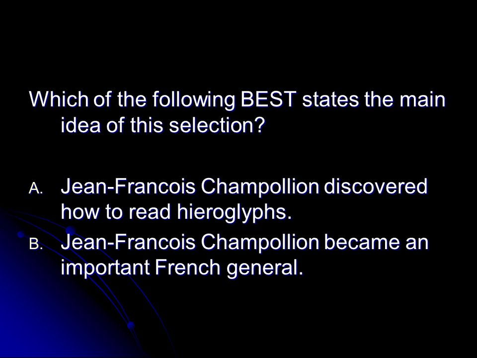 A. Jean-Francois Champollion discovered how to read hieroglyphs.