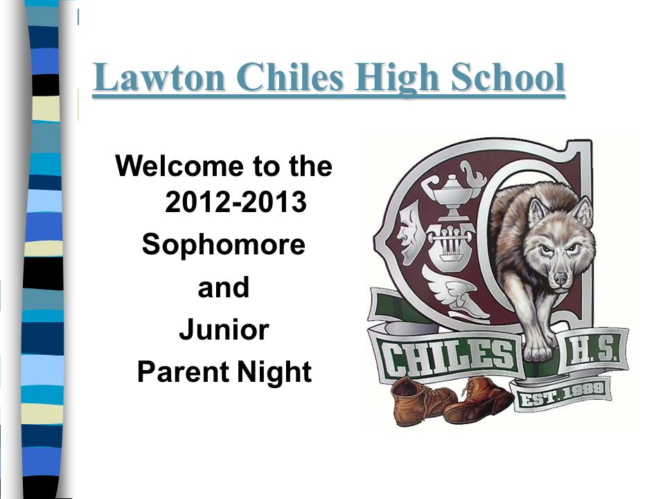 Lawton Chiles High School Welcome to the 2012-2013 Sophomore and Junior Parent Night
