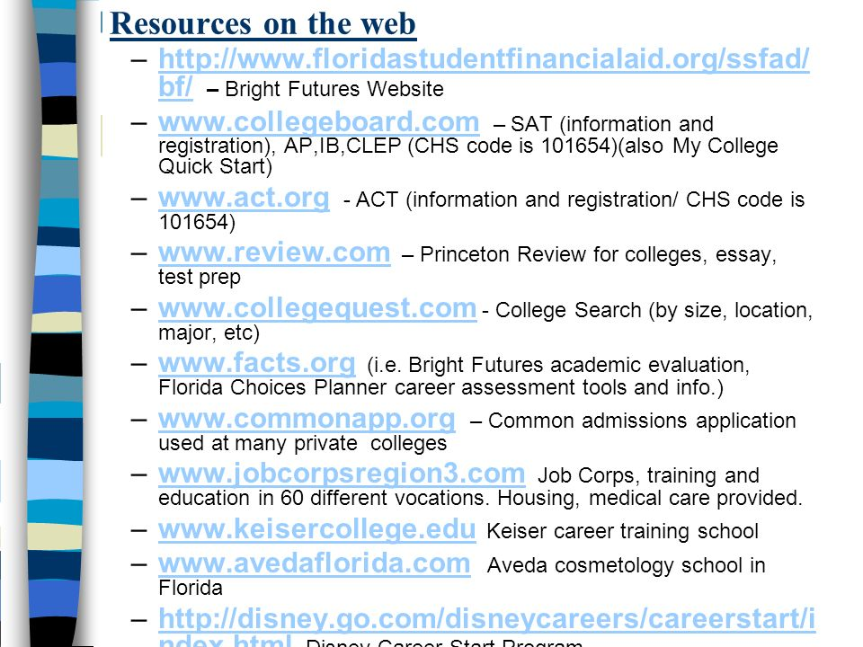 Resources on the web –http://www.floridastudentfinancialaid.org/ssfad/ bf/ – Bright Futures Websitehttp://www.floridastudentfinancialaid.org/ssfad/ bf