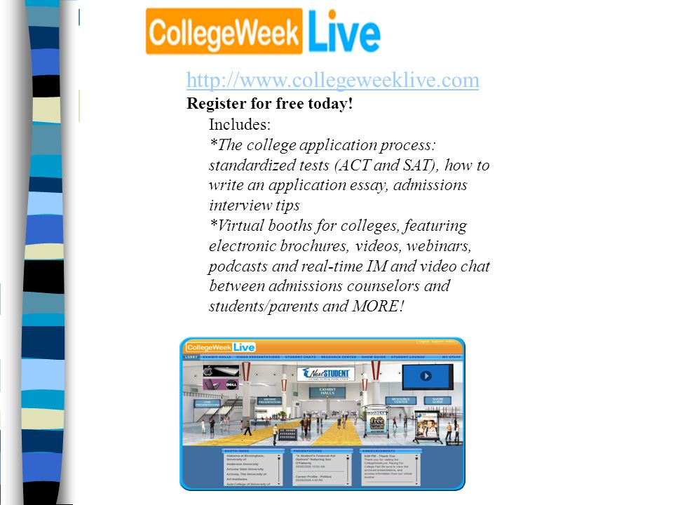 http://www.collegeweeklive.com http://www.collegeweeklive.com Register for free today! Includes: *The college application process: standardized tests