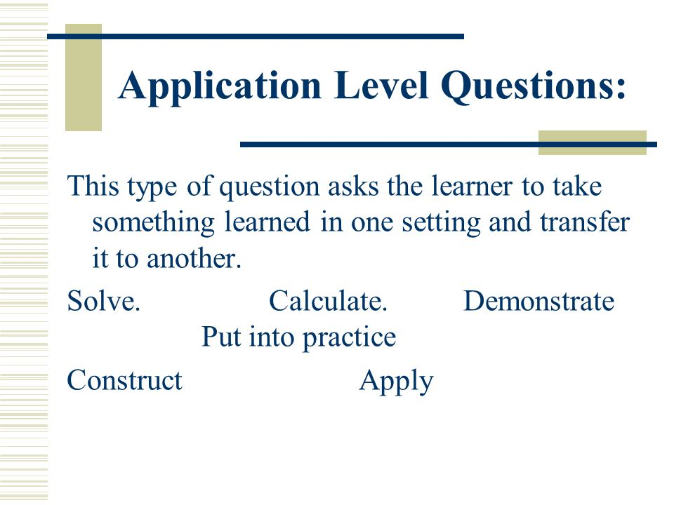 Application Level Questions: This type of question asks the learner to take something learned in one setting and transfer it to another. Solve.Calcula