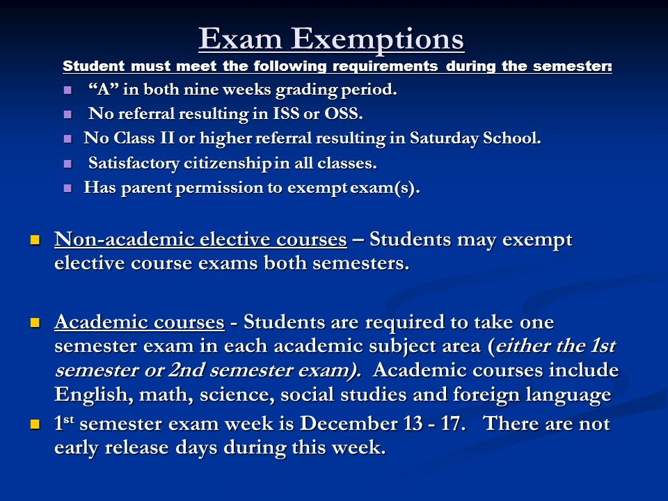 Exam Exemptions Student must meet the following requirements during the semester: A in both nine weeks grading period. A in both nine weeks grading pe