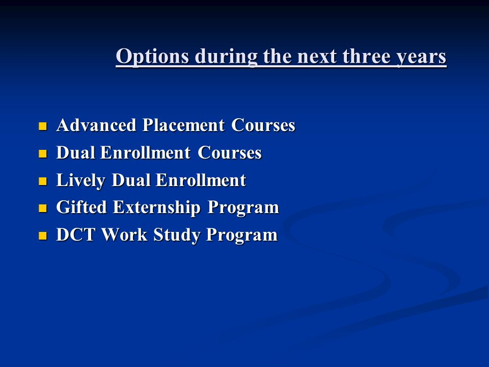 Options during the next three years Advanced Placement Courses Advanced Placement Courses Dual Enrollment Courses Dual Enrollment Courses Lively Dual