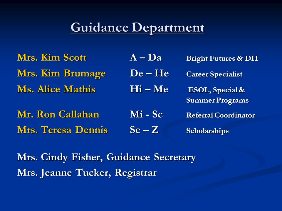 Guidance Department Mrs. Kim Scott A – Da Bright Futures & DH Mrs. Kim Brumage De – He Career Specialist Ms. Alice MathisHi – Me ESOL, Special & Summe