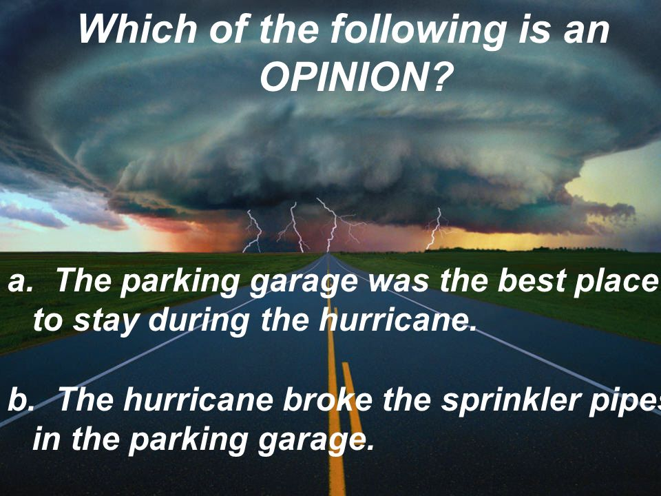Which of the following is an OPINION.a.