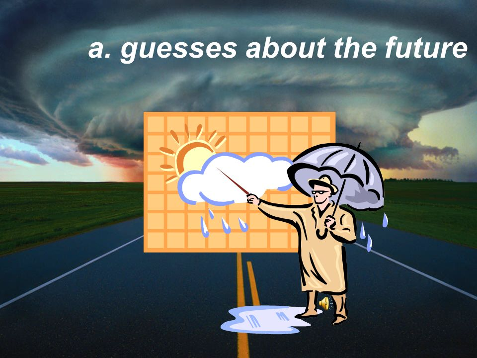Have you heard the forecasts? What are forecasts? a. guesses about the future b. complaints from the public