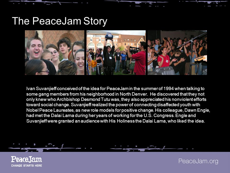 Ivan Suvanjieff conceived of the idea for PeaceJam in the summer of 1994 when talking to some gang members from his neighborhood in North Denver.