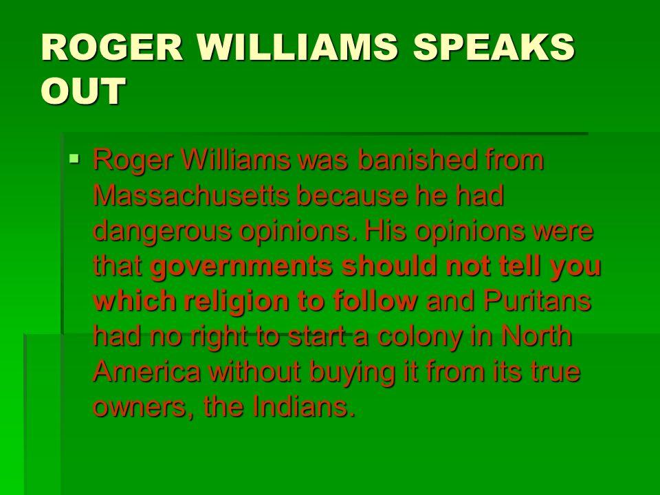 WILLIAMS SETTLES RHODE ISLAND Roger Williams started Rhode Island.