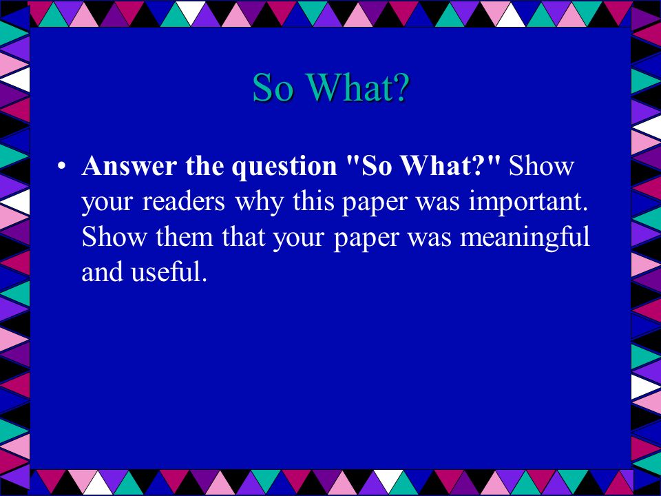 So What? Answer the question