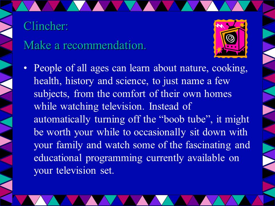 Clincher: Make a recommendation. People of all ages can learn about nature, cooking, health, history and science, to just name a few subjects, from th