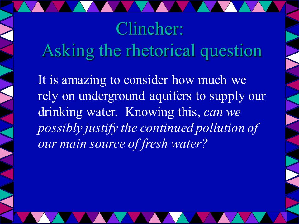 Clincher: Asking the rhetorical question It is amazing to consider how much we rely on underground aquifers to supply our drinking water. Knowing this