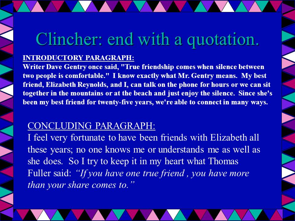 Clincher: end with a quotation. INTRODUCTORY PARAGRAPH: Writer Dave Gentry once said,