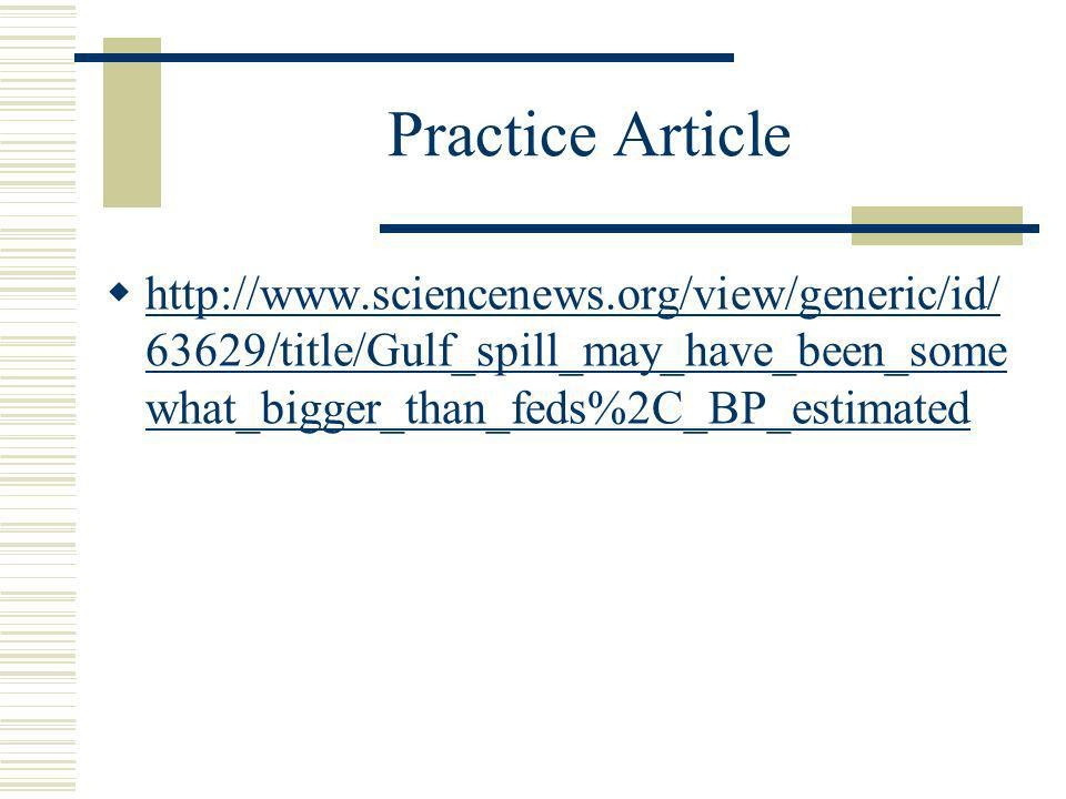 Practice Article http://www.sciencenews.org/view/generic/id/ 63629/title/Gulf_spill_may_have_been_some what_bigger_than_feds%2C_BP_estimated http://www.sciencenews.org/view/generic/id/ 63629/title/Gulf_spill_may_have_been_some what_bigger_than_feds%2C_BP_estimated