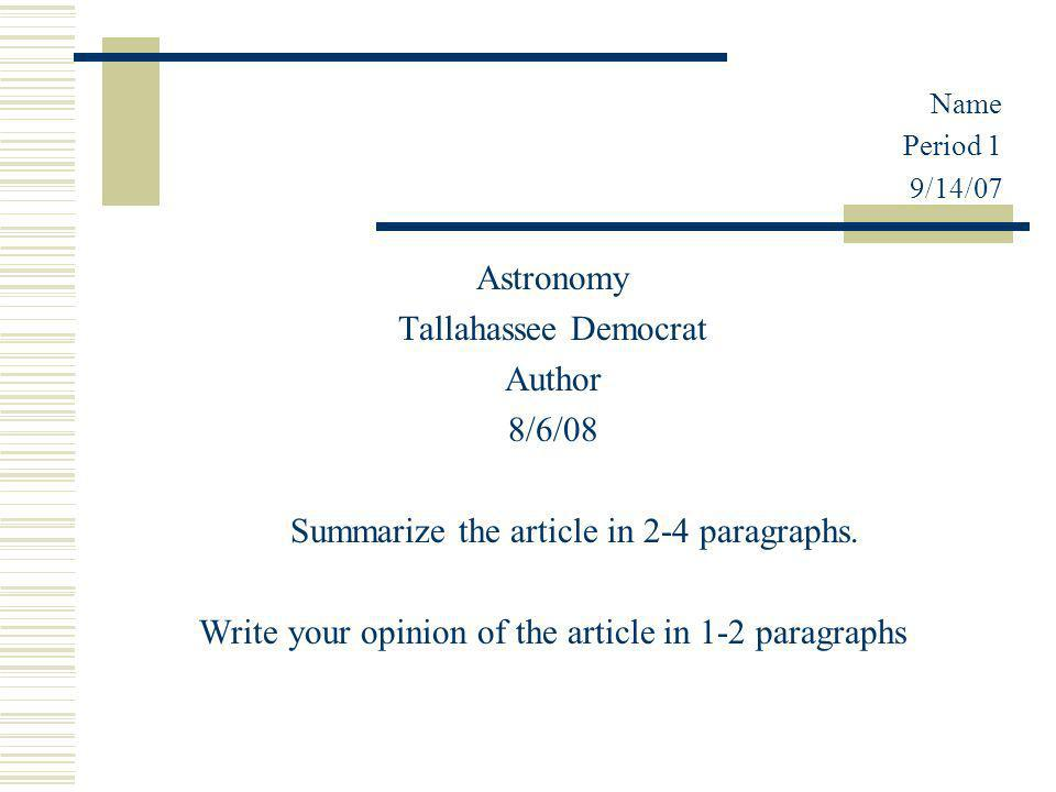 Name Period 1 9/14/07 Astronomy Tallahassee Democrat Author 8/6/08 Summarize the article in 2-4 paragraphs.