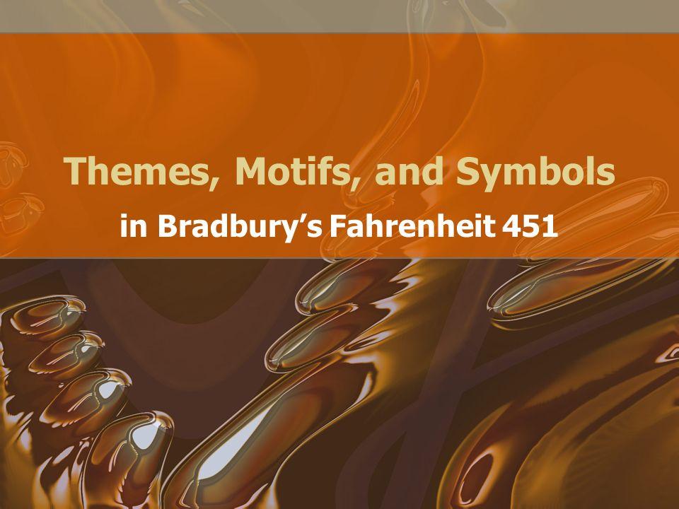 Themes, Motifs, and Symbols in Bradburys Fahrenheit 451