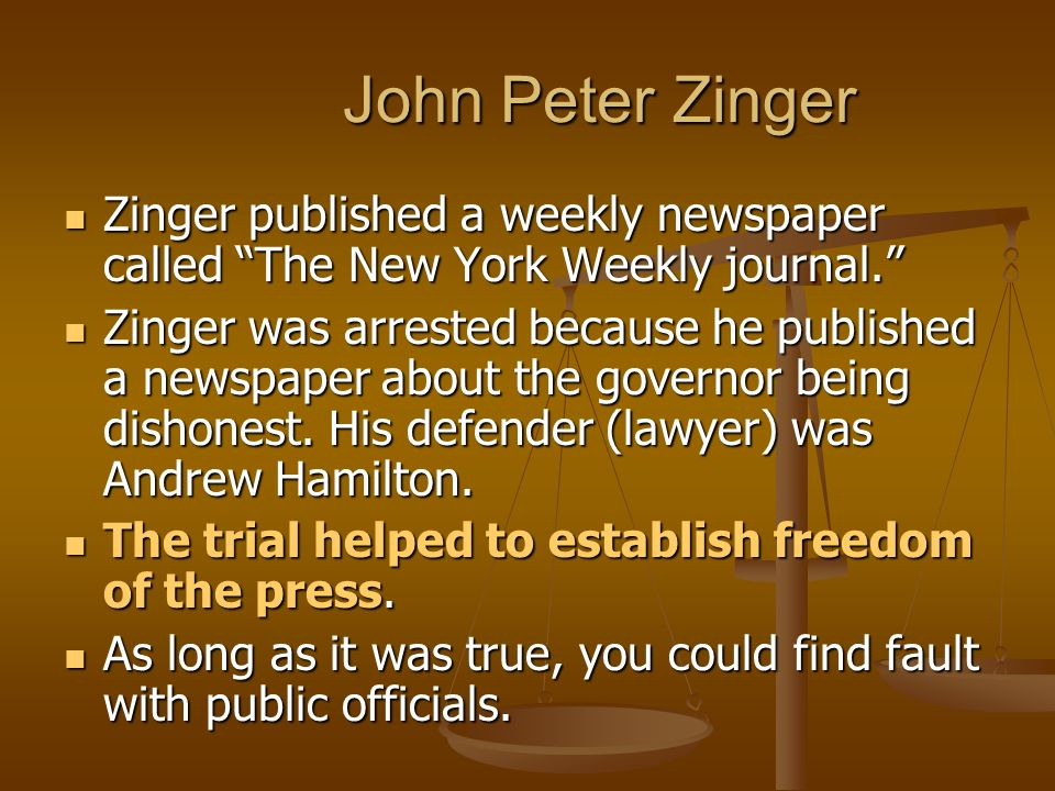 John Peter Zinger John Peter Zinger Zinger published a weekly newspaper called The New York Weekly journal. Zinger published a weekly newspaper called