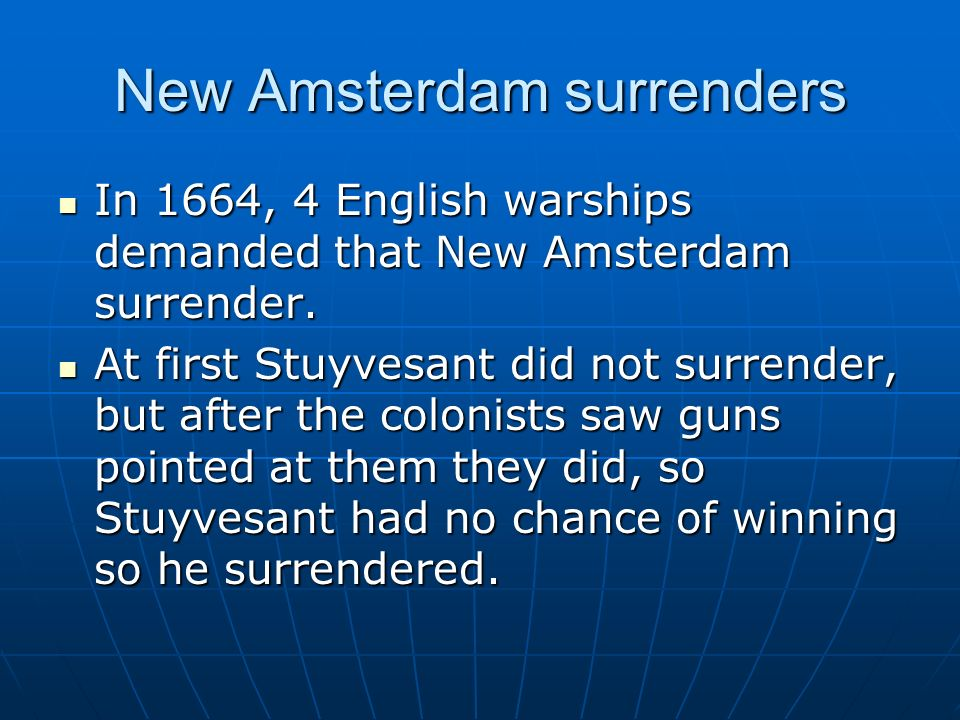New Amsterdam surrenders In 1664, 4 English warships demanded that New Amsterdam surrender. In 1664, 4 English warships demanded that New Amsterdam su