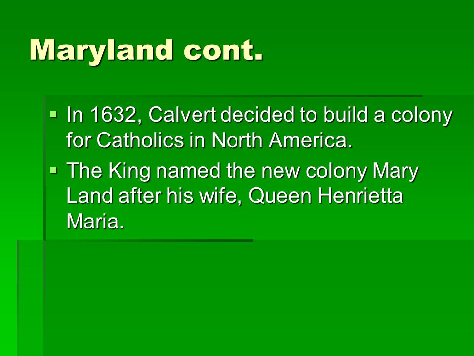 In 1632, Calvert decided to build a colony for Catholics in North America. In 1632, Calvert decided to build a colony for Catholics in North America.