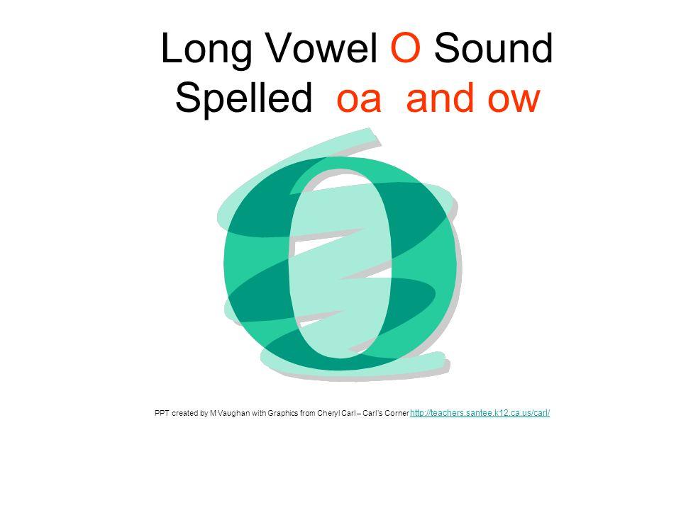 Look carefully at these Words oa boast oat boat raincoat coatrowboat coast throat float goat groan moat