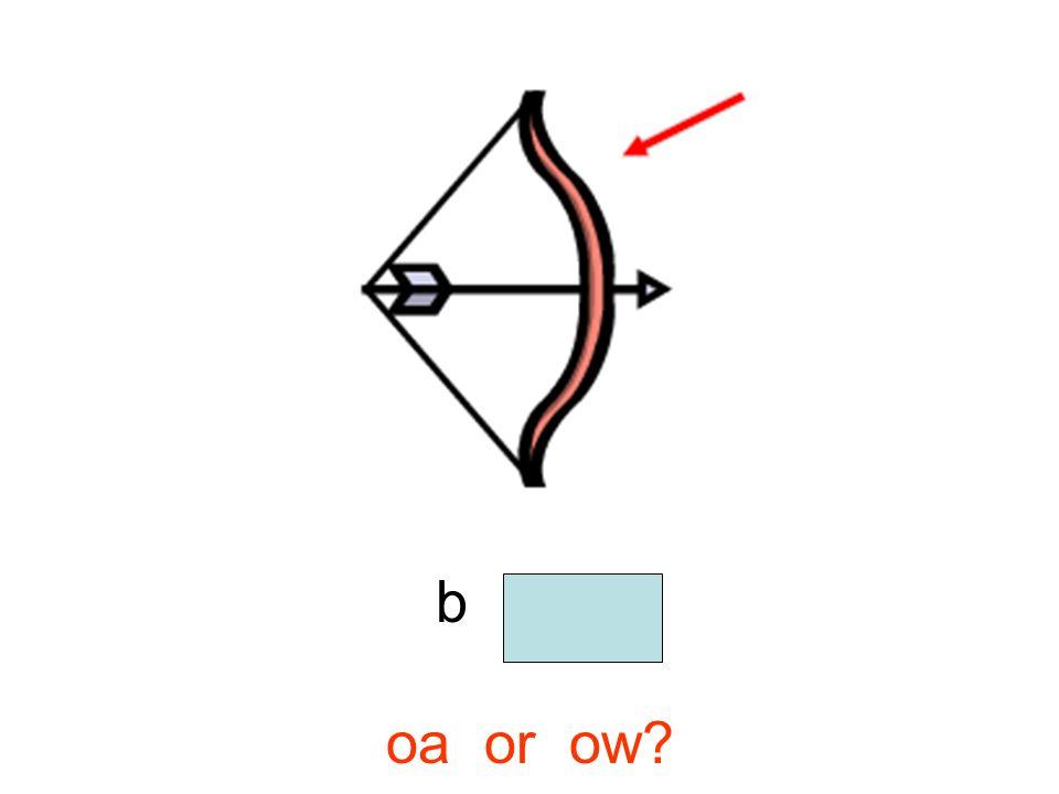 b o w oa or ow?