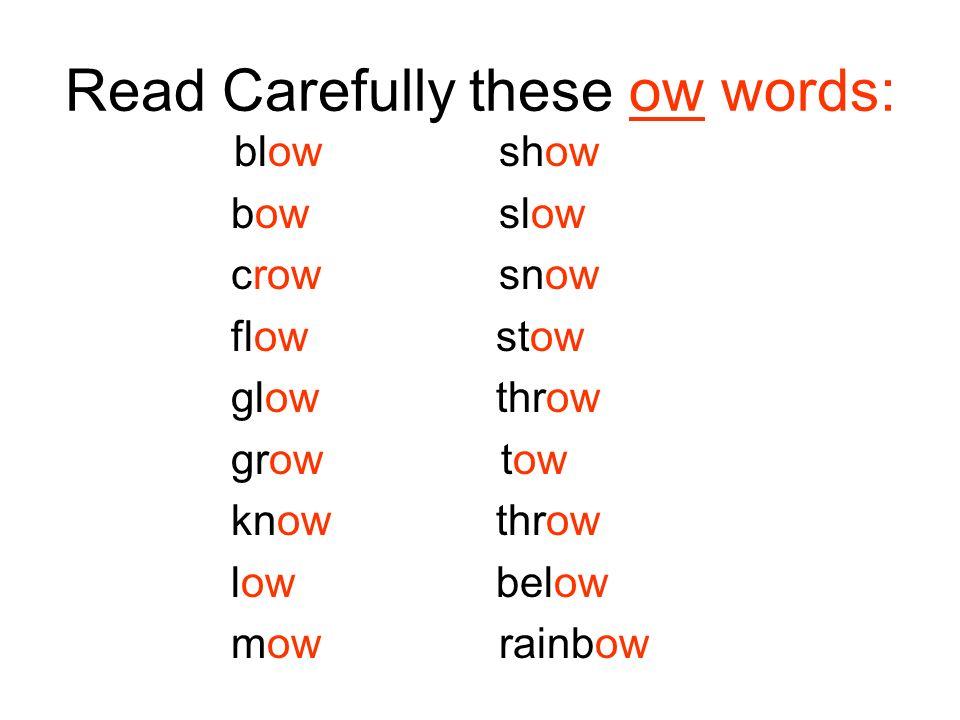Read Carefully these ow words: blow show bow slow crow snow flow stow glow throw grow tow know throw low below mow rainbow