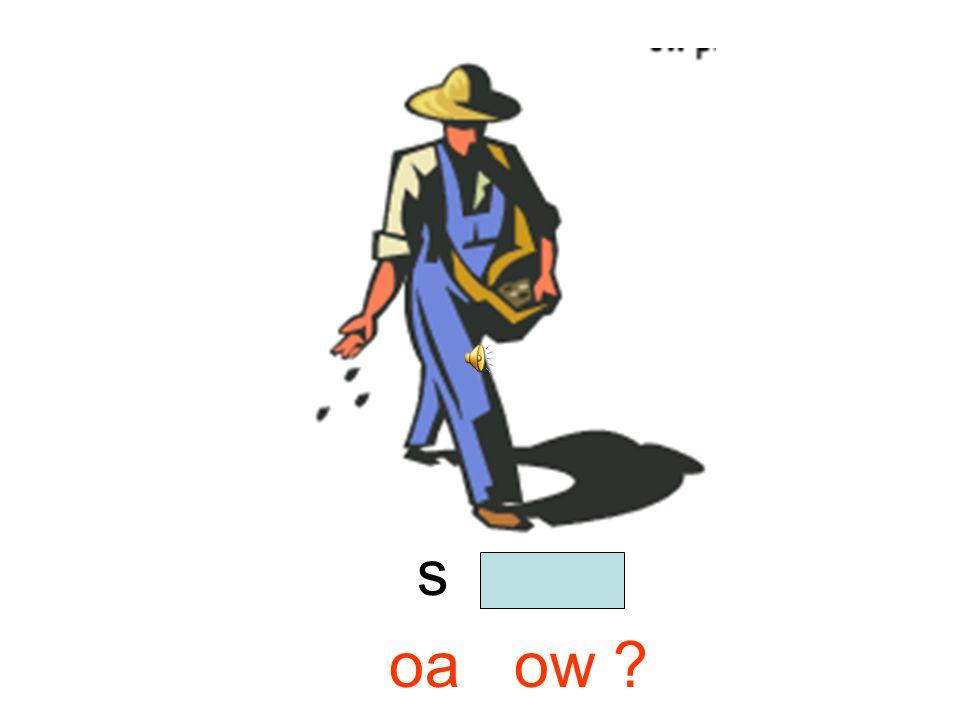 t o w Oa or ow?