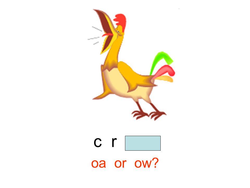 c r o w oa or ow?