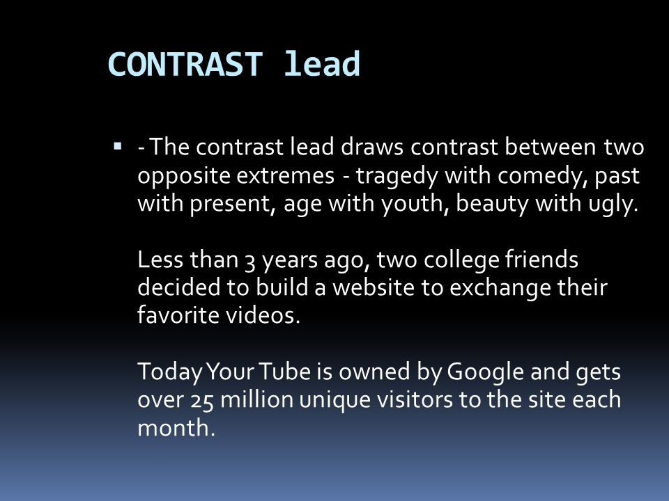 CONTRAST lead - The contrast lead draws contrast between two opposite extremes - tragedy with comedy, past with present, age with youth, beauty with u