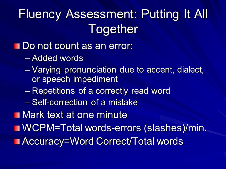 Fluency Assessment: Putting It All Together Start timer when student says first word Give student word if they cant decode after 3 seconds and count a