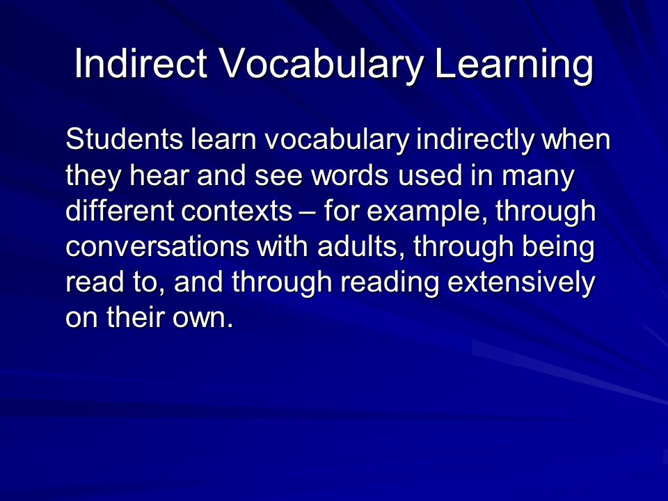 What We Know from Research The scientific research on vocabulary instruction reveals that most vocabulary is learned indirectly and that some vocabula