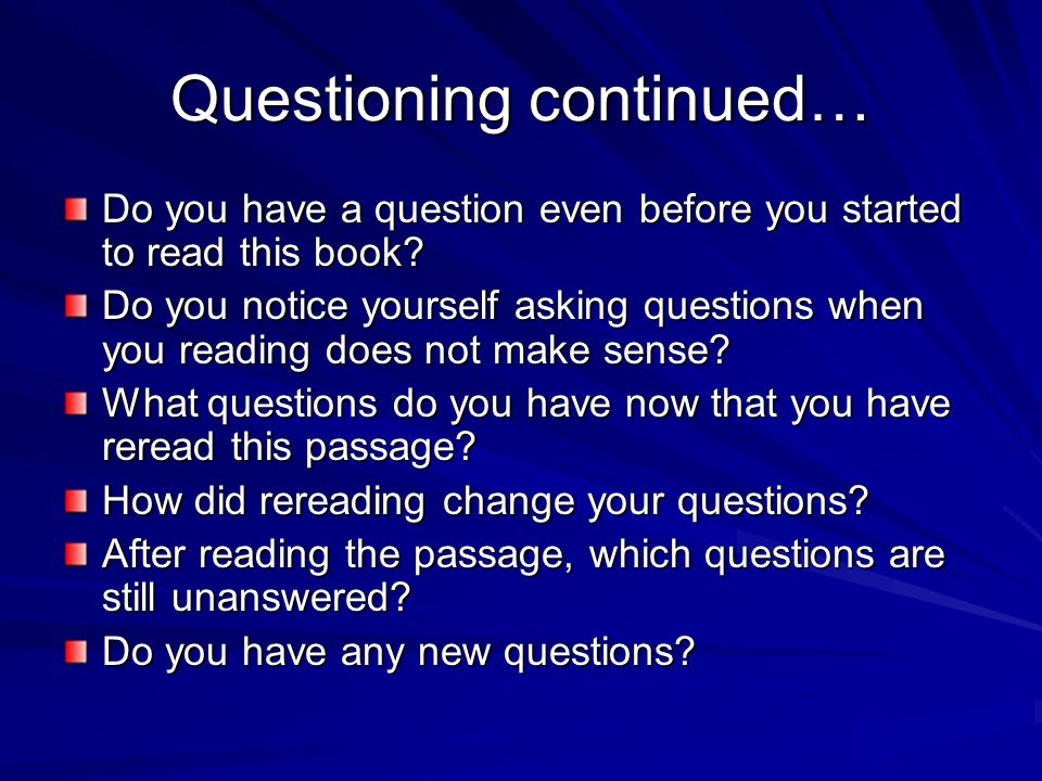 Questioning begins with… Why? How come…? What does this mean? I wonder… Im confused… Your question made me think of…