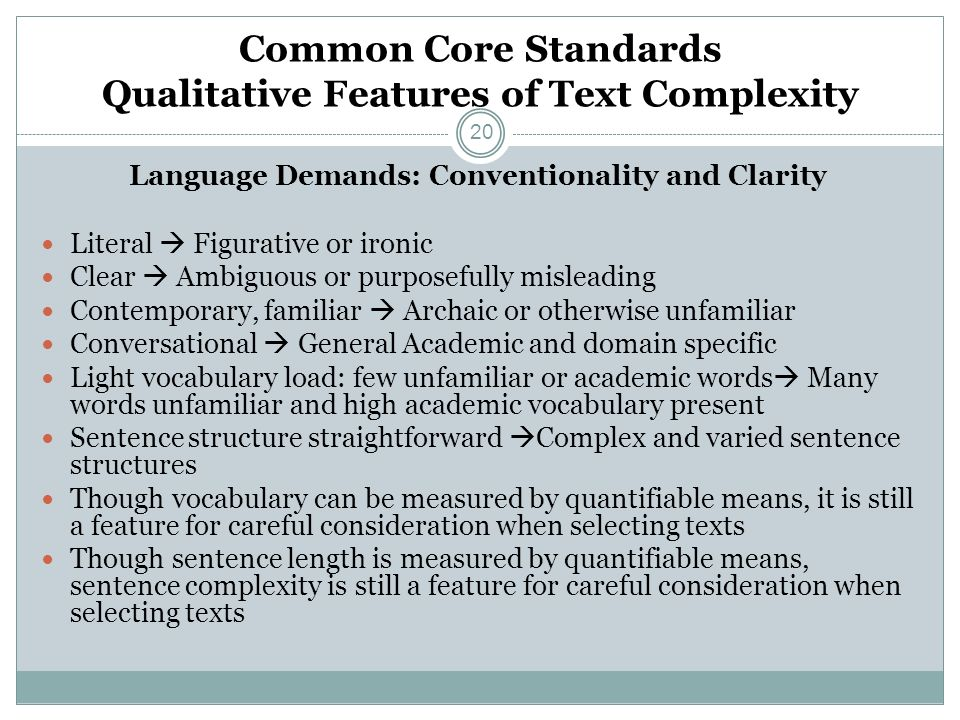 Common Core Standards Qualitative Features of Text Complexity Language Demands: Conventionality and Clarity Literal Figurative or ironic Clear Ambiguo